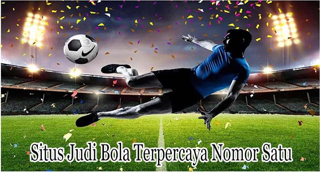 Situs Judi Bola Terpercaya Nomor Satu di Indonesia Jadi Tempat Bermain