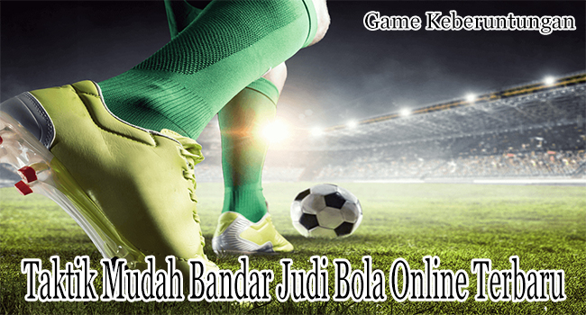 Taktik Mudah Bandar Judi Bola Online Terbaru di Indonesia