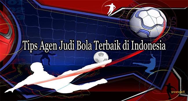 Tips Agen Judi Bola Terbaik di Indonesia Untuk Dimenangkan