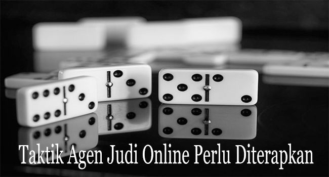 Taktik Agen Judi Online Perlu Diterapkan Agar Menang Besar