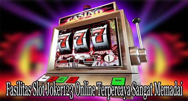 Fasilitas Slot Joker123 Online Terpercaya Sangat Memadai