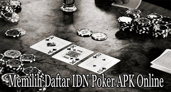 Memilih Daftar IDN Poker APK Online Sebelum Lakukan Deposit