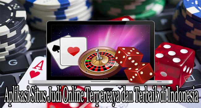 Aplikasi Situs Judi Online Terpercaya dan Terbaik di Indonesia