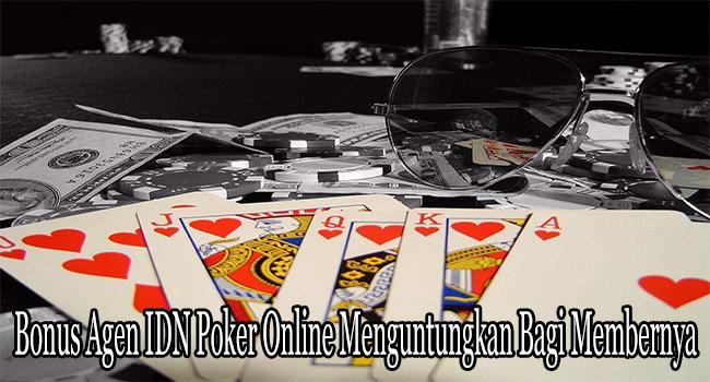 Bonus Agen IDN Poker Online Menguntungkan Bagi Membernya