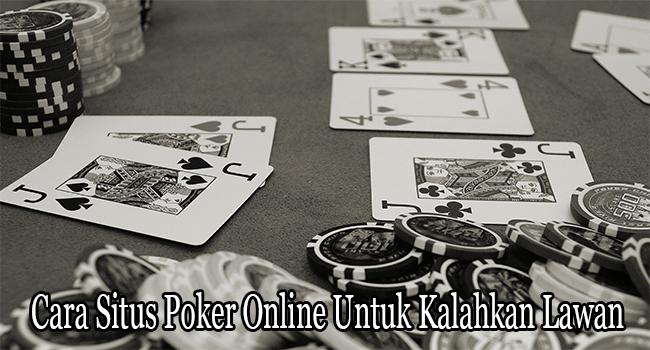 Cara Situs Poker Online Untuk Kalahkan Lawan Bermain