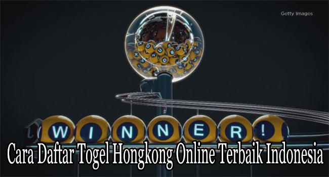Cara Daftar Togel Hongkong Online Terbaik Indonesia